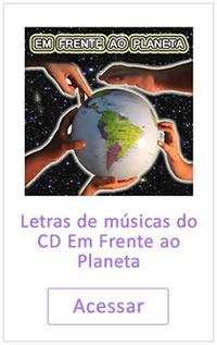 Acessar a página de Letras de Músicas CD Em Frente ao Planeta