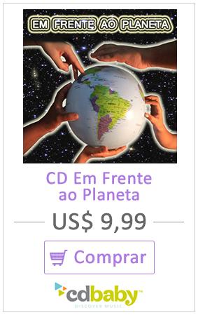 Comprar CD Em Frente ao Planeta - CDBaby US$ 9,99 ou US$ 0,99 por faixa
